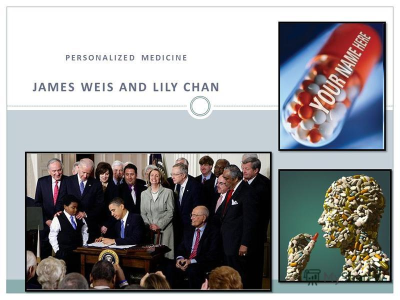 PERSONALIZED MEDICINE JAMES WEIS AND LILY CHAN