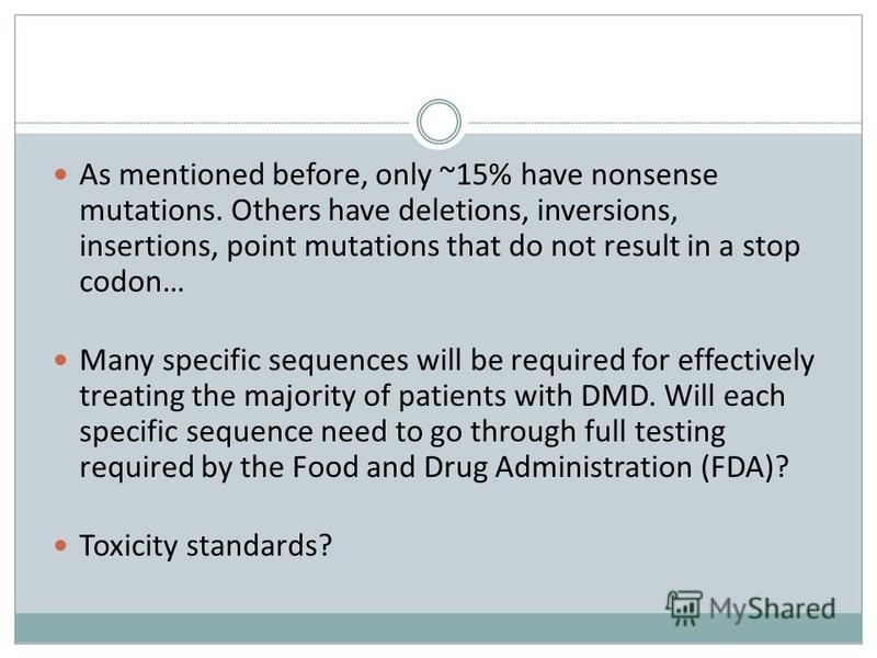 As mentioned before, only ~15% have nonsense mutations. Others have deletions, inversions, insertions, point mutations that do not result in a stop codon… Many specific sequences will be required for effectively treating the majority of patients with
