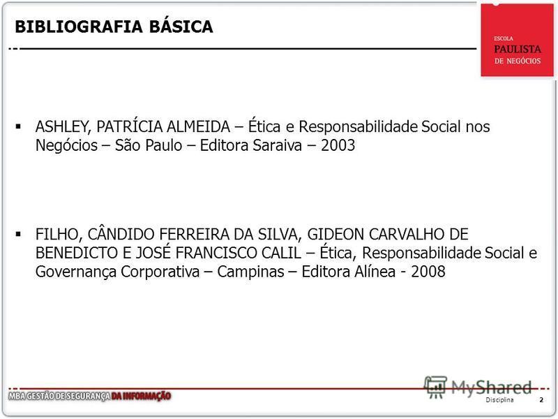 BIBLIOGRAFIA BÁSICA ASHLEY, PATRÍCIA ALMEIDA – Ética e Responsabilidade Social nos Negócios – São Paulo – Editora Saraiva – 2003 FILHO, CÂNDIDO FERREIRA DA SILVA, GIDEON CARVALHO DE BENEDICTO E JOSÉ FRANCISCO CALIL – Ética, Responsabilidade Social e