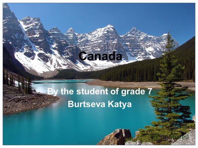 Canada Вy the student of grade 7 Burtseva Katya