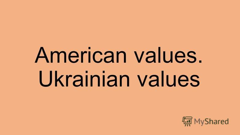 American values. Ukrainian values