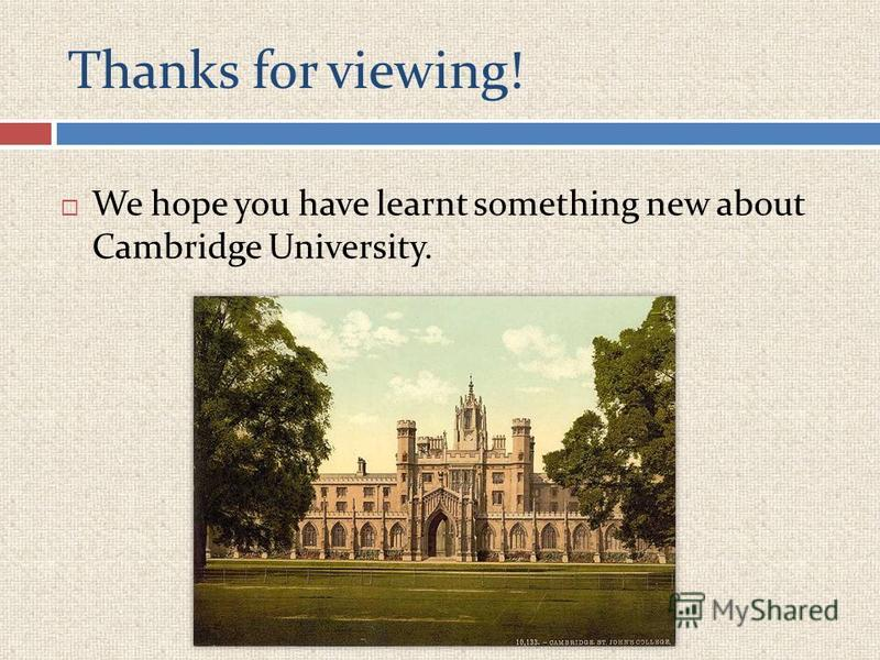 Thanks for viewing! We hope you have learnt something new about Cambridge University.