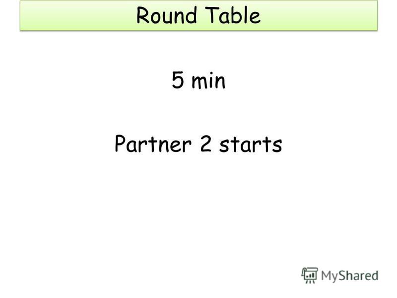 Round Table 5 min Partner 2 starts