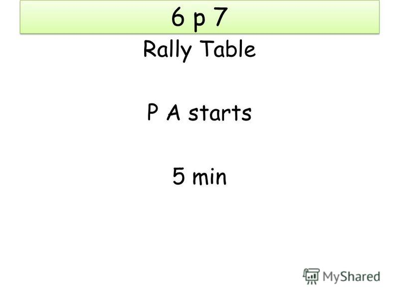 6 p 7 Rally Table P A starts 5 min