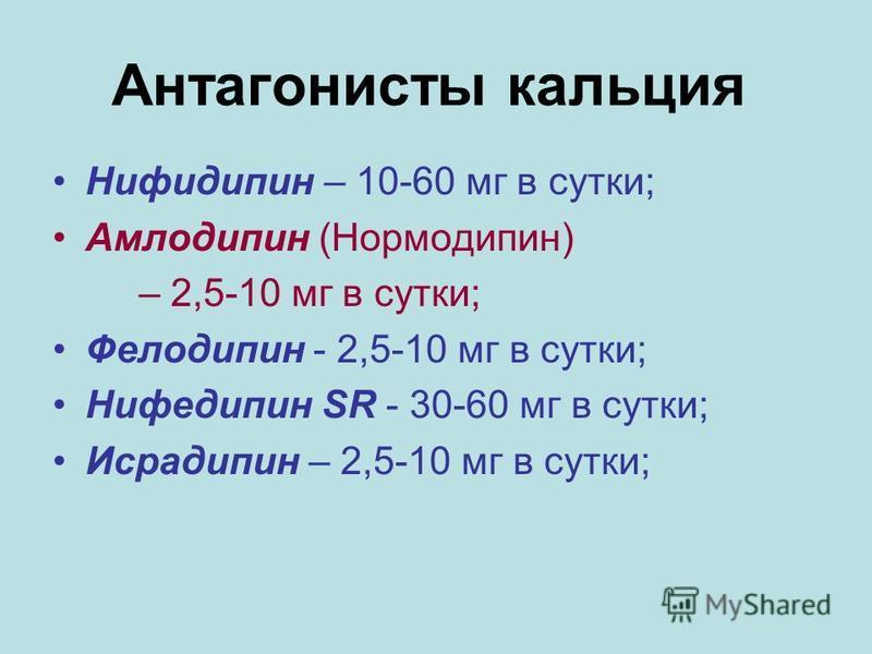 Антагонисты кальция Нифидипин – 10-60 мг в сутки; Амлодипин (Нормодипин) – 2,5-10 мг в сутки; Фелодипин - 2,5-10 мг в сутки; Нифедипин SR - 30-60 мг в сутки; Исрадипин – 2,5-10 мг в сутки;