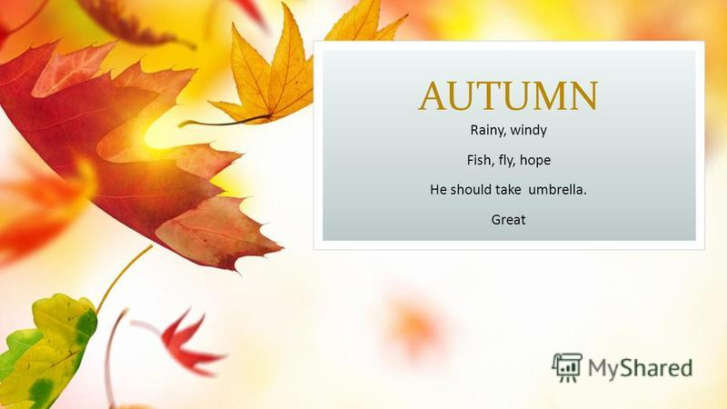 AUTUMN Rainy, windy Fish, fly, hope He should take umbrella. Great