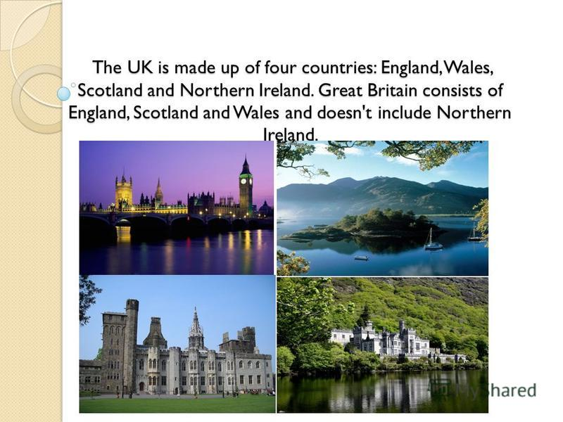 The UK is made up of four countries: England, Wales, Scotland and Northern Ireland. Great Britain consists of England, Scotland and Wales and doesn't include Northern Ireland. The UK is made up of four countries: England, Wales, Scotland and Northern