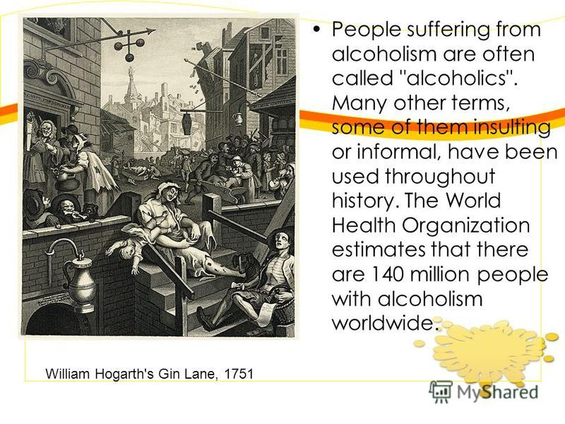 People suffering from alcoholism are often called