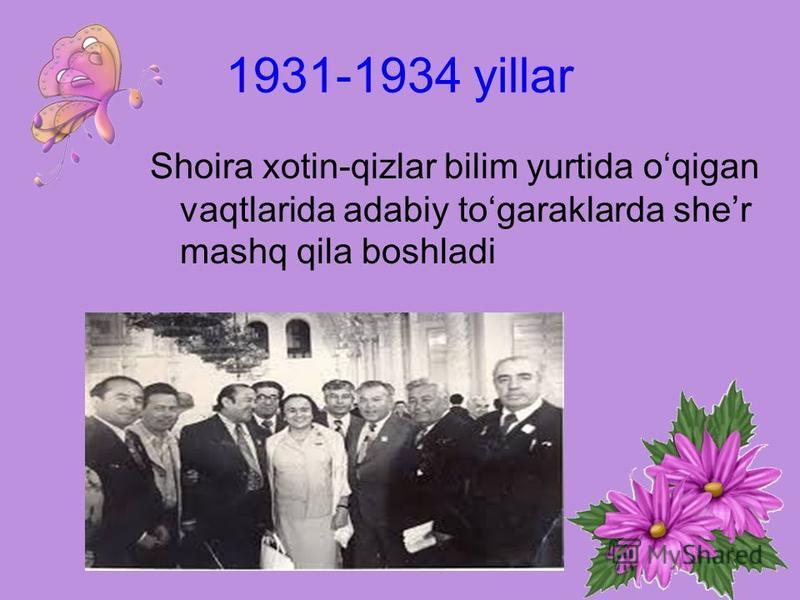1931-1934 yillar Shoira xotin-qizlar bilim yurtida oqigan vaqtlarida adabiy togaraklarda sher mashq qila boshladi