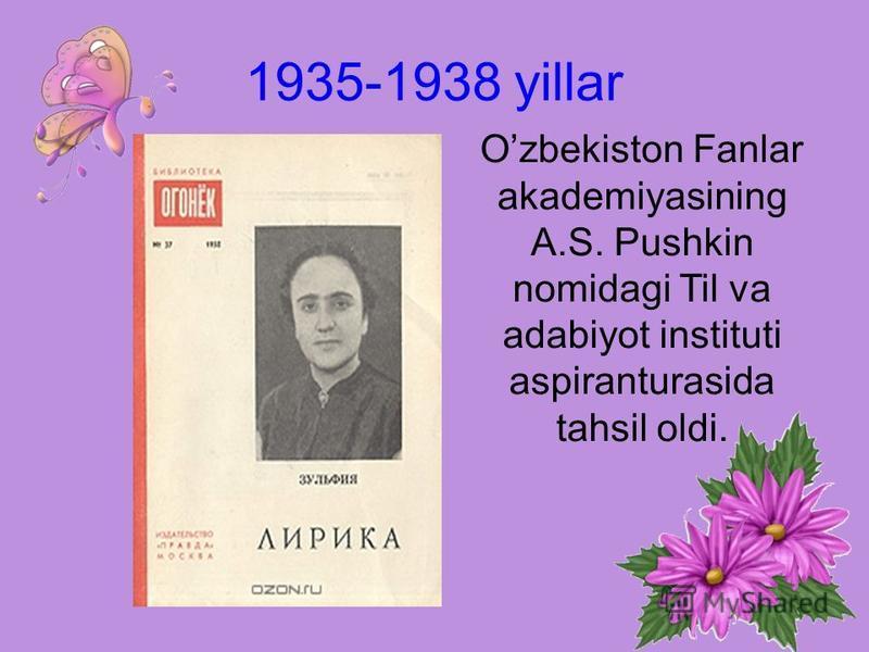 1935-1938 yillar Ozbekiston Fanlar akademiyasining A.S. Pushkin nomidagi Til va adabiyot instituti aspiranturasida tahsil oldi.