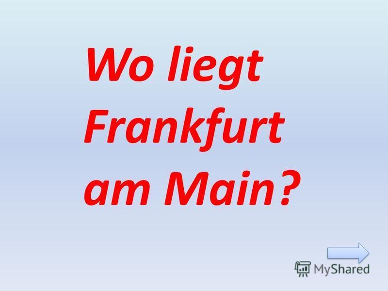 Wo liegt Frankfurt am Main?