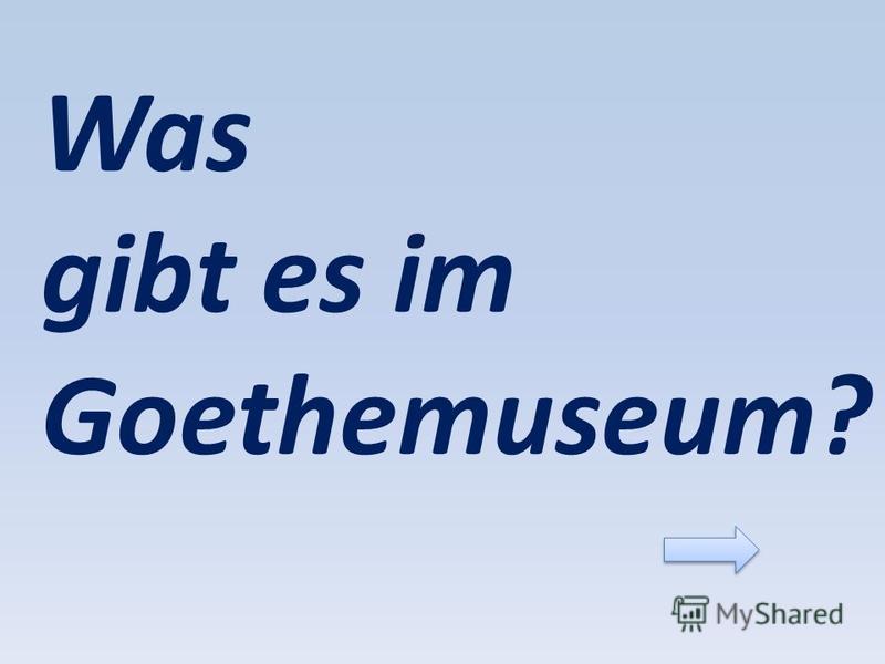 Was gibt es im Goethemuseum?
