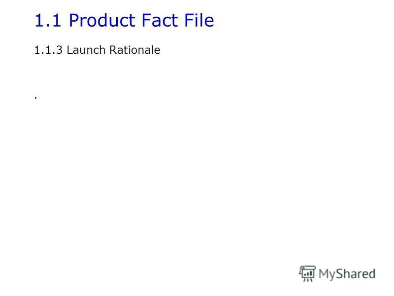 1.1 Product Fact File 1.1.3 Launch Rationale.