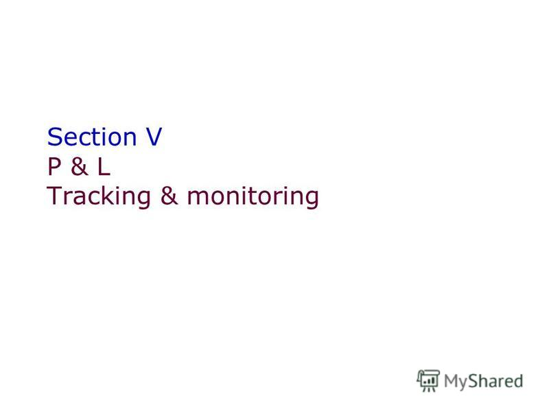 Section V P & L Tracking & monitoring