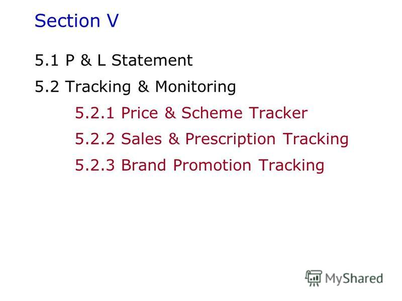 Section V 5.1 P & L Statement 5.2 Tracking & Monitoring 5.2.1 Price & Scheme Tracker 5.2.2 Sales & Prescription Tracking 5.2.3 Brand Promotion Tracking