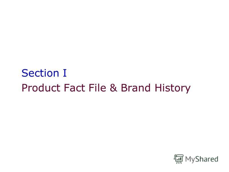 Section I Product Fact File & Brand History