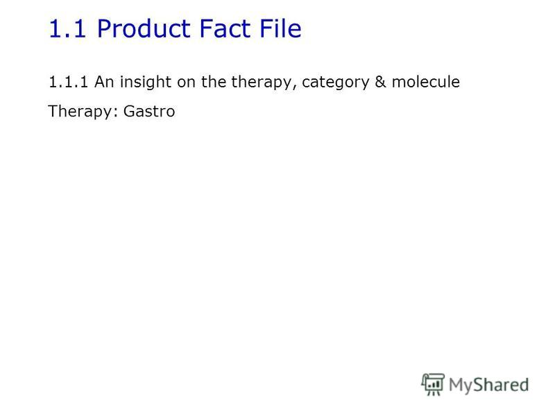 1.1 Product Fact File 1.1.1 An insight on the therapy, category & molecule Therapy: Gastro