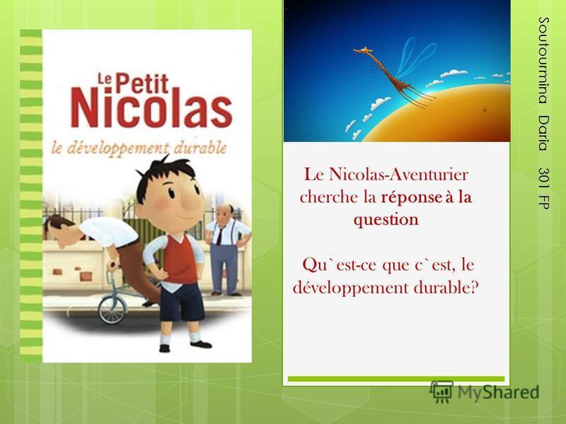 Le Nicolas-Aventurier cherche la réponse à la question Qu`est-ce que c`est, le développement durable? Soutourmina Daria 301 FP