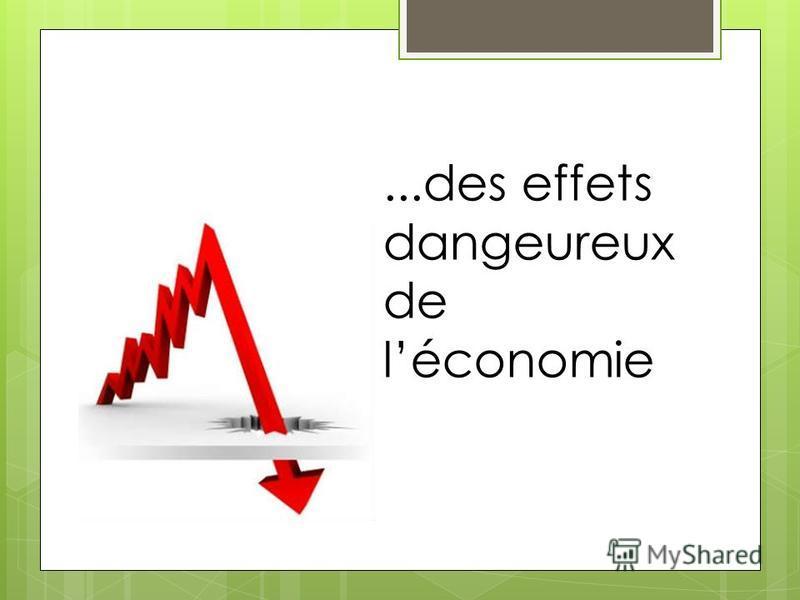 ...des effets dangeureux de léconomie