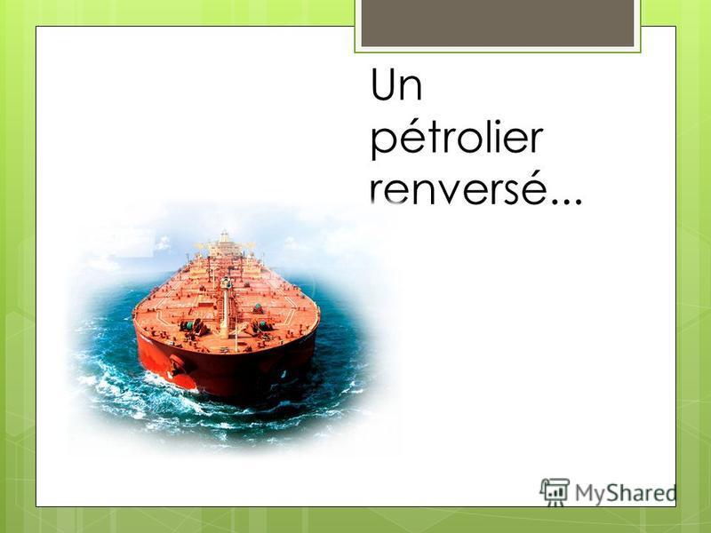 Un pétrolier renversé...