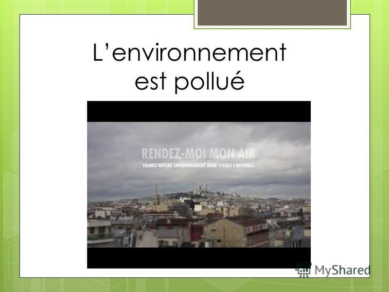 Lenvironnement est pollué