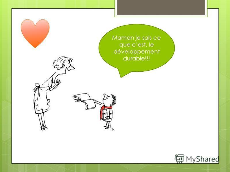 Maman je sais ce que cest, le développement durable!!!