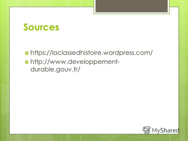 Sources https://laclassedhistoire.wordpress.com/ http://www.developpement- durable.gouv.fr/