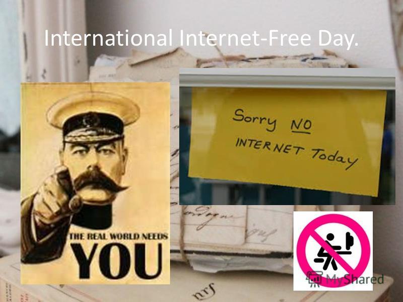 International Internet-Free Day.