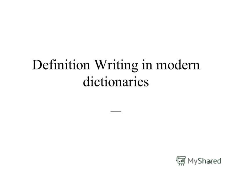 19 Definition Writing in modern dictionaries __