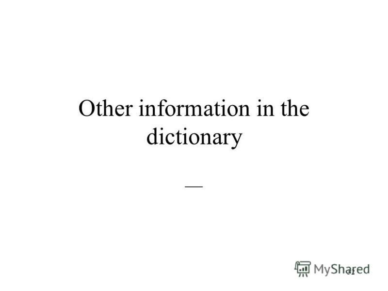 32 Other information in the dictionary __