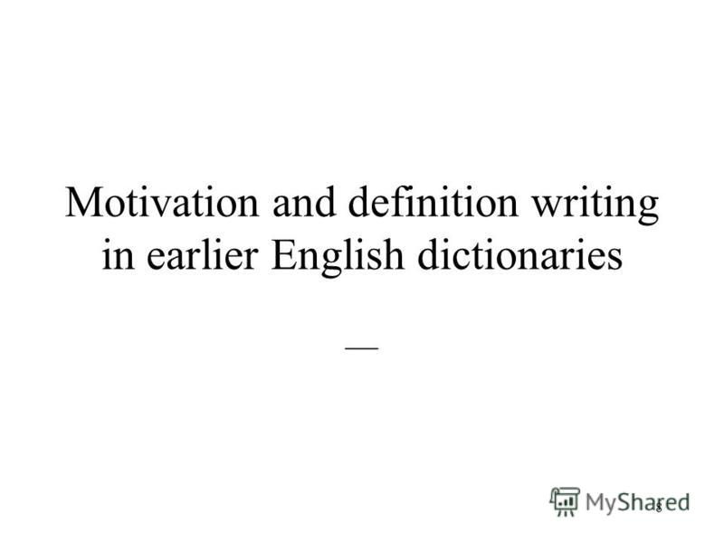 8 Motivation and definition writing in earlier English dictionaries __
