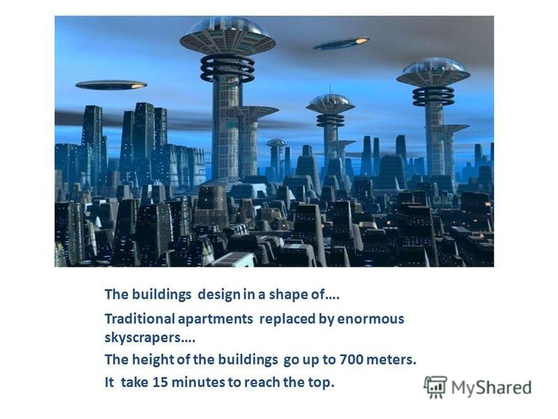 The buildings design in a shape of…. Traditional apartments replaced by enormous skyscrapers…. The height of the buildings go up to 700 meters. It take 15 minutes to reach the top.
