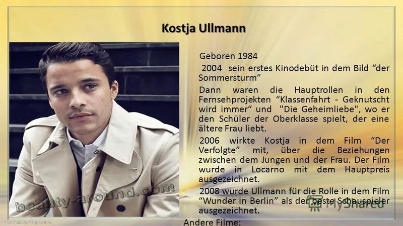 Kostja Ullmann Geboren 1984 2004 sein erstes Kinodebüt in dem Bild der Sommersturm Dann waren die Hauptrollen in den Fernsehprojekten Klassenfahrt - Geknutscht wird immer und