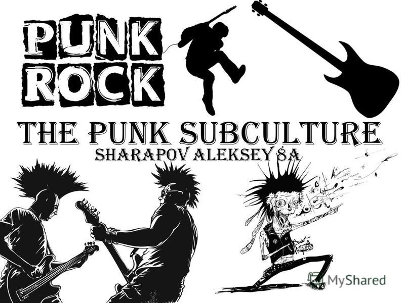 The punk subculture Sharapov Aleksey 8A