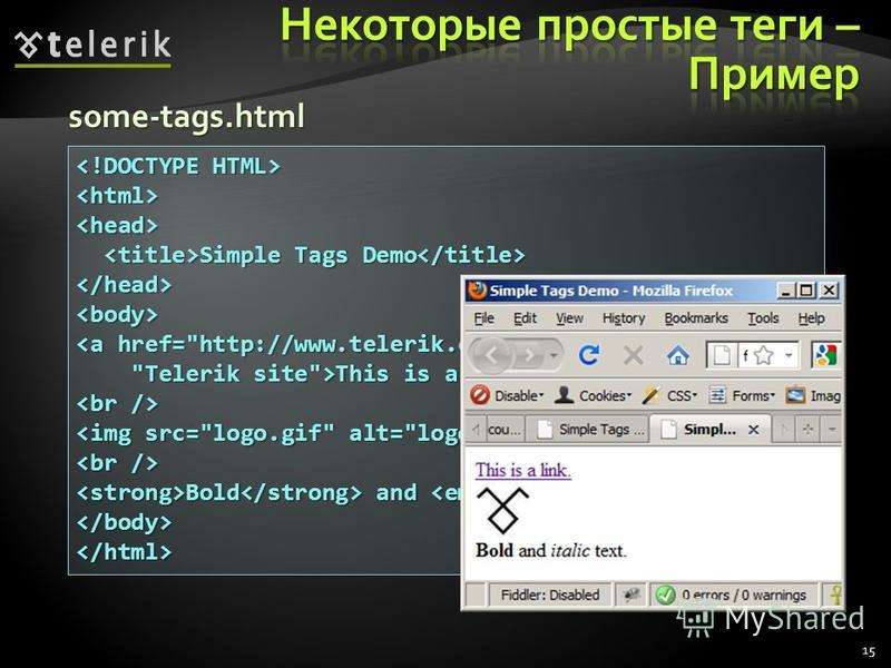 15 <html><head> Simple Tags Demo Simple Tags Demo </head><body> <a href=http://www.telerik.com/ title= Telerik site>This is a link. Telerik site>This is a link. Bold and italic text. Bold and italic text.</body></html> some-tags.html