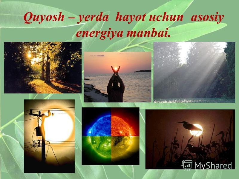 Quyosh – yerda hayot uchun asosiy energiya manbai.
