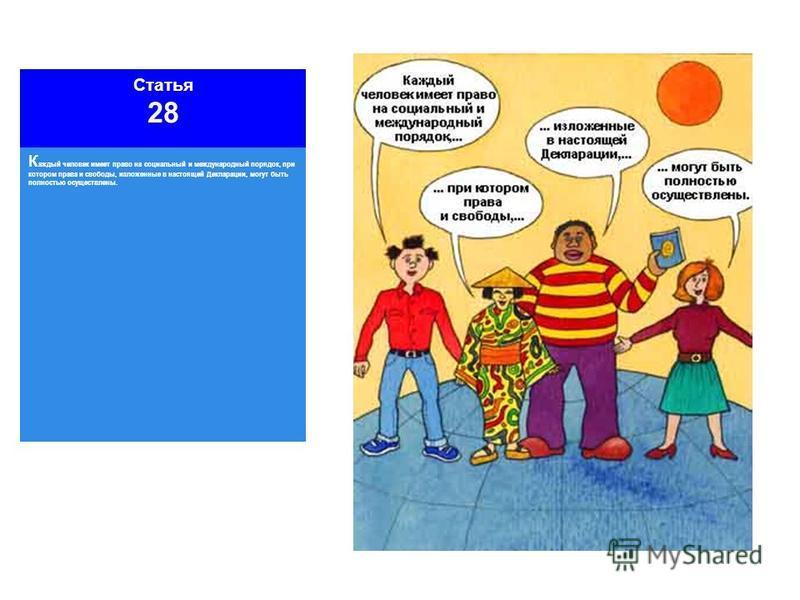 Статья 28 К аждый человек имеет право на социальный и международный порядок, при котором права и свободы, изложенные в настоящей Декларации, могут быть полностью осуществлены.