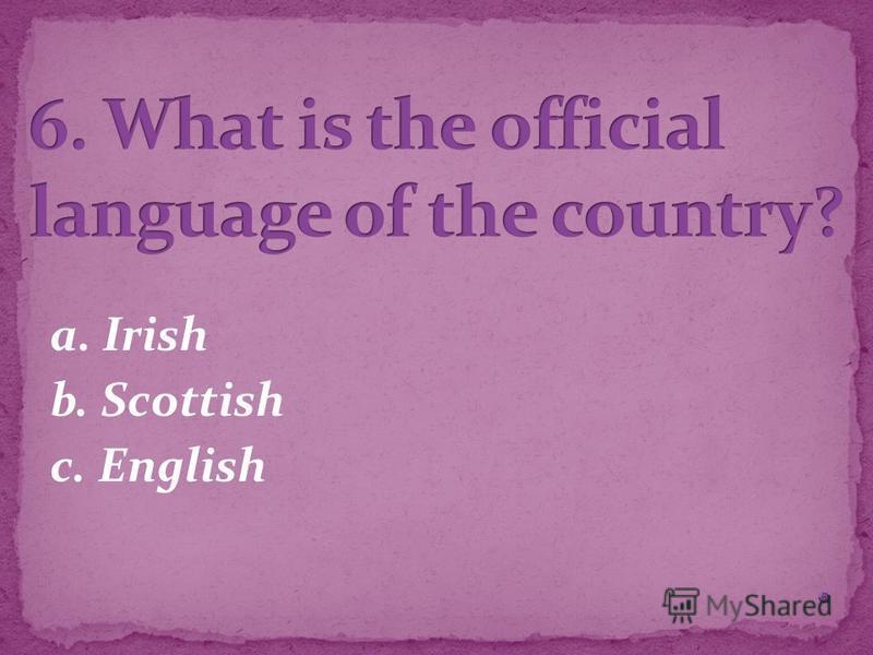 a. Irish b. Scottish c. English