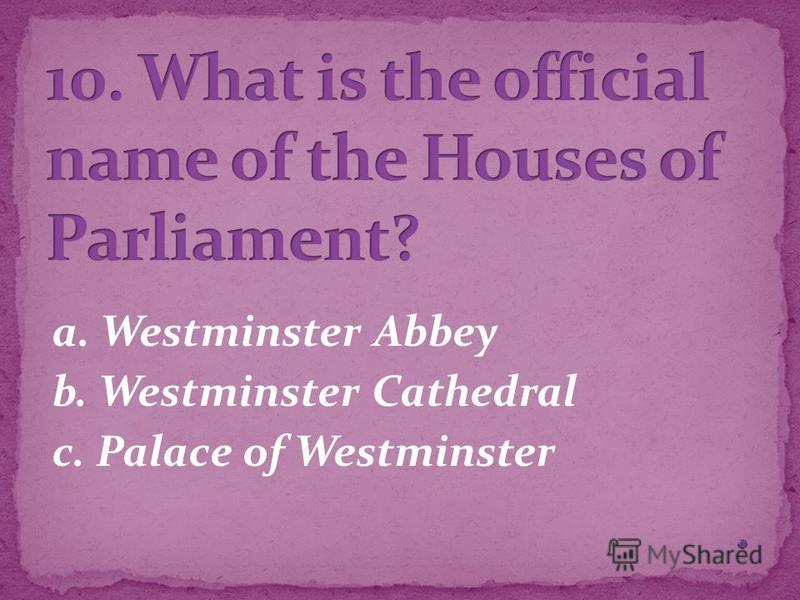 a. Westminster Abbey b. Westminster Cathedral c. Palace of Westminster