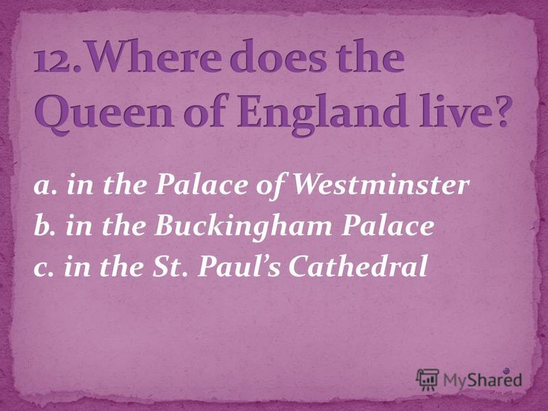 a. in the Palace of Westminster b. in the Buckingham Palace c. in the St. Pauls Cathedral