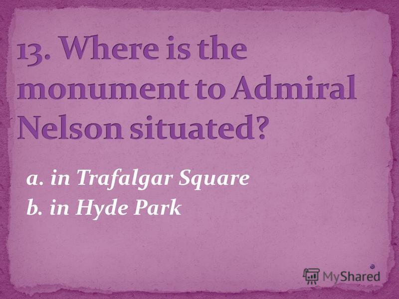 a. in Trafalgar Square b. in Hyde Park