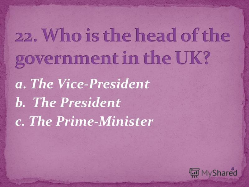a. The Vice-President b. The President c. The Prime-Minister