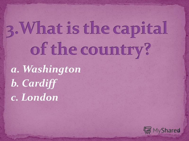 a. Washington b. Cardiff c. London