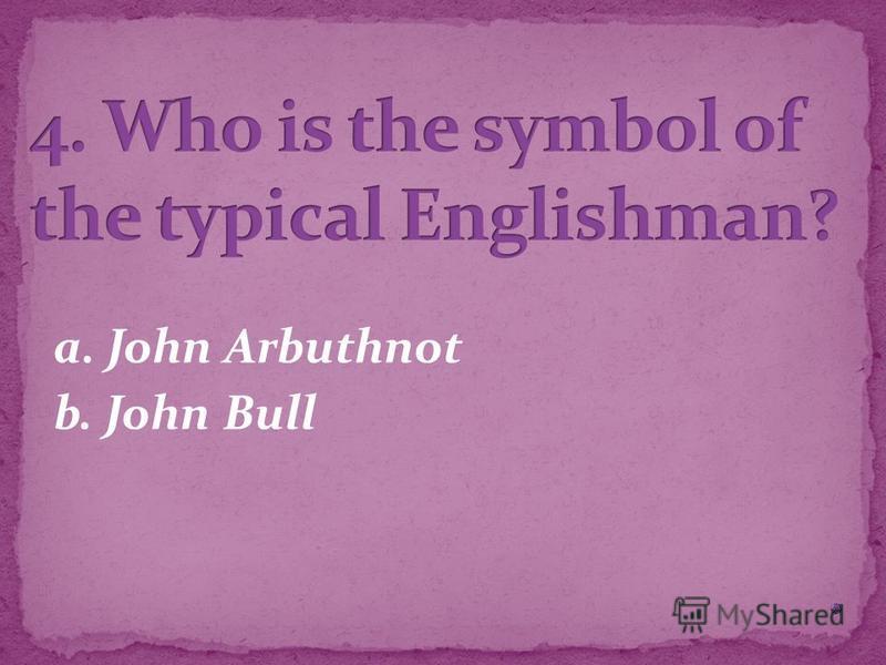 a. John Arbuthnot b. John Bull