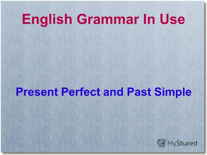 English Grammar In Use Present Perfect and Past Simple