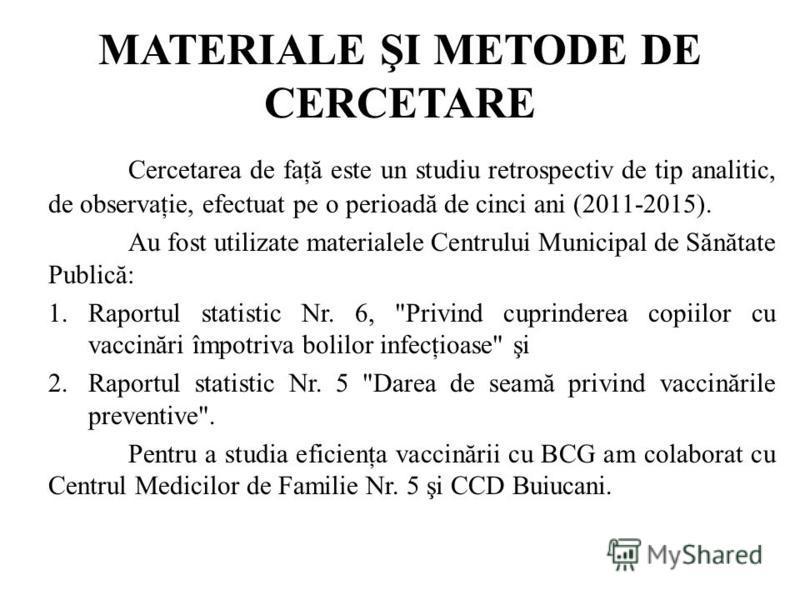MATERIALE ŞI METODE DE CERCETARE Cercetarea de faţă este un studiu retrospectiv de tip analitic, de observaţie, efectuat pe o perioadă de cinci ani (2011-2015). Au fost utilizate materialele Centrului Municipal de Sănătate Publică: 1.Raportul statist