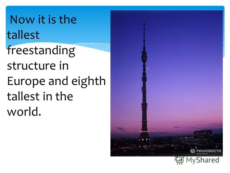 Now it is the tallest freestanding structure in Europe and eighth tallest in the world.