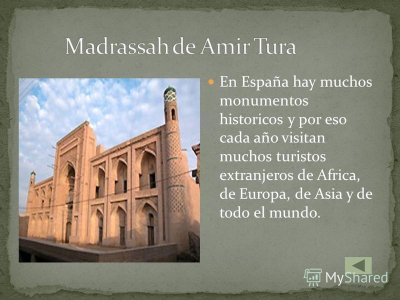 En España hay muchos monumentos historicos y por eso cada año visitan muchos turistos extranjeros de Africa, de Europa, de Asia y de todo el mundo.