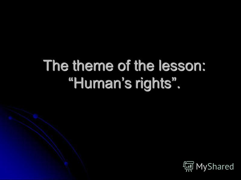 The theme of the lesson: Humans rights.