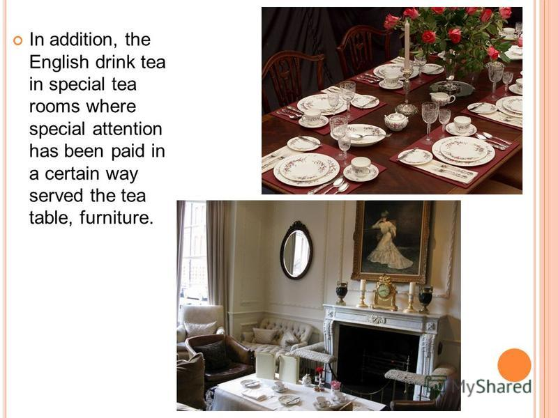 For the English tea ceremony there were some traditions: Tea brewed and bottled hostess Tea brewed in a tea room. Tea has always been a strong and freshly.